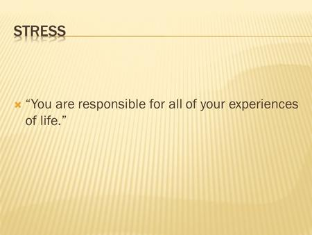 " ""You are responsible for all of your experiences of life."""