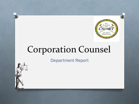 Corporation Counsel Department Report. Statutory Position Wis. Stat. s. 59.42(1) – may employ a corporation counsel. Calumet Ordinance 2-62 establishes.