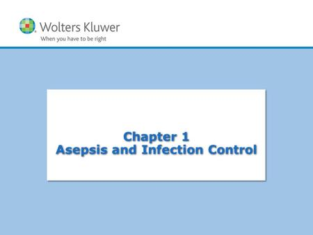 Copyright © 2011 Wolters Kluwer Health | Lippincott Williams & Wilkins Chapter 1 Asepsis and Infection Control.