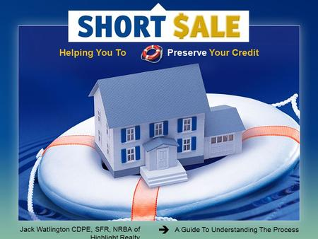 Helping You To Preserve Your Credit A Guide To Understanding The Process Jack Watlington CDPE, SFR, NRBA of Highlight Realty.