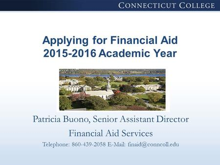Applying for Financial Aid 2015-2016 Academic Year Patricia Buono, Senior Assistant Director Financial Aid Services Telephone: 860-439-2058