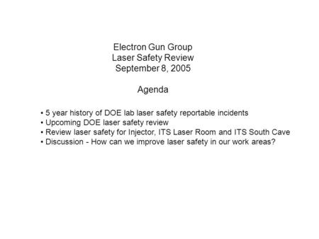 Electron Gun Group Laser Safety Review September 8, 2005 Agenda 5 year history of DOE lab laser safety reportable incidents Upcoming DOE laser safety review.