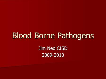 Blood Borne Pathogens Jim Ned CISD 2009-2010. Law Legislation was passed in 1999 requiring all public school districts to implement blood borne pathogen.
