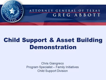 Child Support & Asset Building Demonstration Chris Giangreco Program Specialist – Family Initiatives Child Support Division.