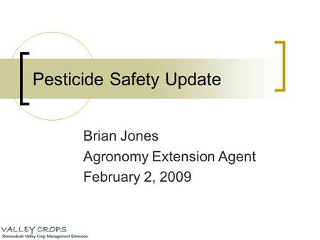 Pesticide Safety Update Brian Jones Agronomy Extension Agent February 2, 2009.