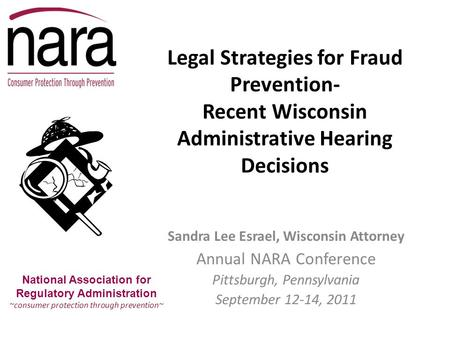 Legal Strategies for Fraud Prevention- Recent Wisconsin Administrative Hearing Decisions Sandra Lee Esrael, Wisconsin Attorney Annual NARA Conference.