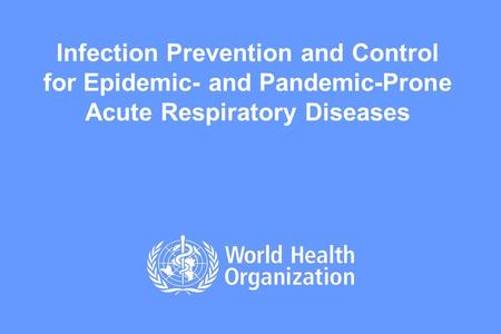 Infection Prevention and Control for Epidemic- and Pandemic-Prone Acute Respiratory Diseases.
