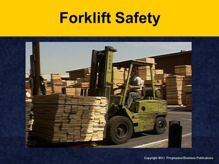 Copyright  Progressive Business Publications Forklift Safety.