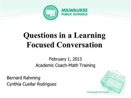 Questions in a Learning Focused Conversation February 1, 2013 Academic Coach-Math Training Bernard Rahming Cynthia Cuellar Rodriguez.