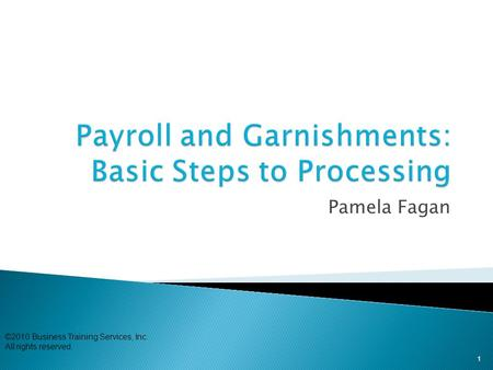Pamela Fagan 1 n ©2010 Business Training Services, Inc. All rights reserved.