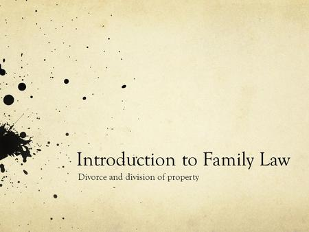 Introduction to Family Law Divorce and division of property.