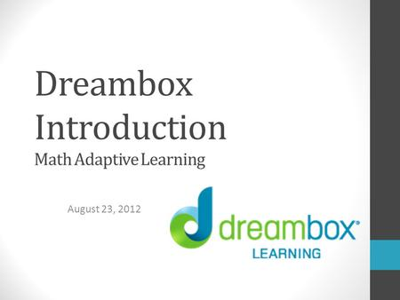 Dreambox Introduction Math Adaptive Learning August 23, 2012.