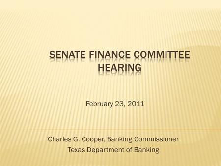 February 23, 2011 Charles G. Cooper, Banking Commissioner Texas Department of Banking.