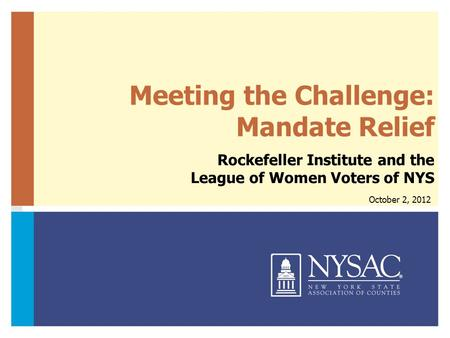 Meeting the Challenge: Mandate Relief Rockefeller Institute and the League of Women Voters of NYS October 2, 2012.