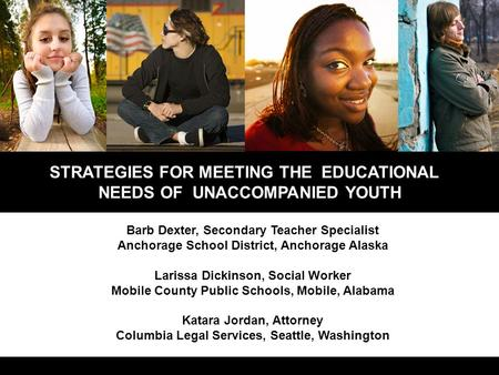 STRATEGIES FOR MEETING THE EDUCATIONAL NEEDS OF UNACCOMPANIED YOUTH Barb Dexter, Secondary Teacher Specialist Anchorage School District, Anchorage Alaska.