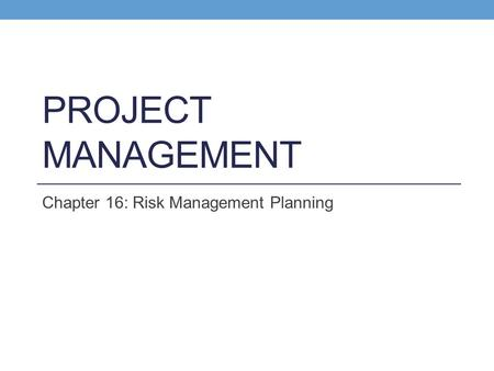 Chapter 16: Risk Management Planning