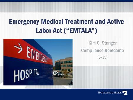"Emergency Medical Treatment and Active Labor Act (""EMTALA"") Kim C. Stanger Compliance Bootcamp (5-15)"