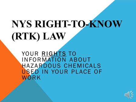 NYS RIGHT-TO-KNOW (RTK) LAW YOUR RIGHTS TO INFORMATION ABOUT HAZARDOUS CHEMICALS USED IN YOUR PLACE OF WORK.