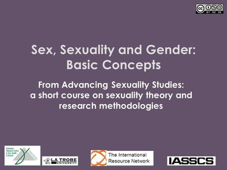 Sex, Sexuality and Gender: Basic Concepts From Advancing Sexuality Studies: a short course on sexuality theory and research methodologies The International.