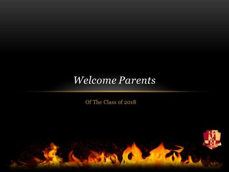 Of The Class of 2018 Welcome Parents. Staff here tonight to answer your questions Principal: Trina Canavan Vice-Principal: Nancy Martin (A-L) & Randy.