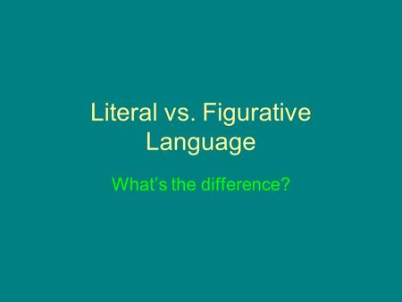 Literal vs. Figurative Language What's the difference?