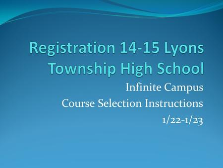 Infinite Campus Course Selection Instructions 1/22-1/23.