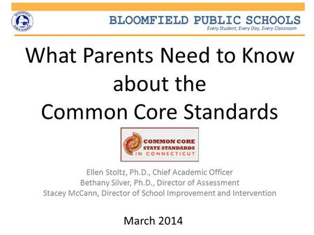 What Parents Need to Know about the Common Core Standards March 2014 Ellen Stoltz, Ph.D., Chief Academic Officer Bethany Silver, Ph.D., Director of Assessment.