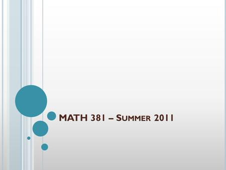 MATH 381 – S UMMER 2011. F IRST WEEK MATERIALS Syllabus Problem of the Week The Learning Environment My Expectations Assignments In-class Exams Books.
