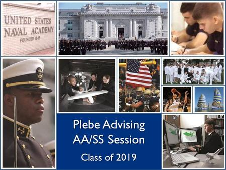 Plebe Advising AA/SS Session Class of 2019. Introductions Welcome!