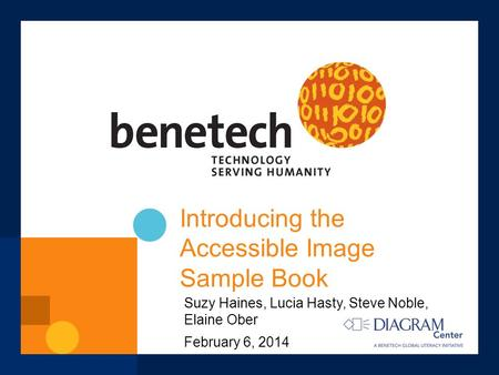 Introducing the Accessible Image Sample Book Suzy Haines, Lucia Hasty, Steve Noble, Elaine Ober February 6, 2014.