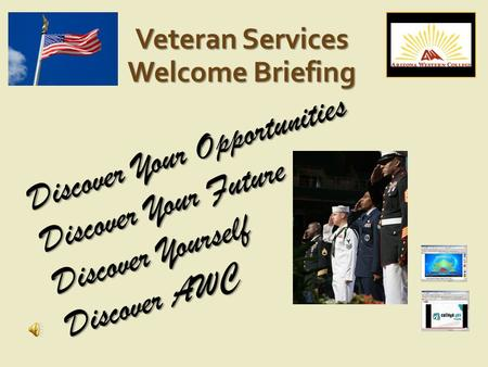 Veteran Services Welcome Briefing Discover Your Opportunities Discover Your Future Discover Yourself Discover AWC.