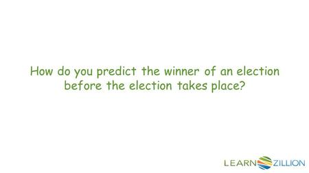 How do you predict the winner of an election before the election takes place?
