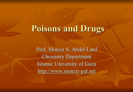 Poisons and Drugs Prof. Monzir S. Abdel-Latif Chemistry Department Islamic University of Gaza