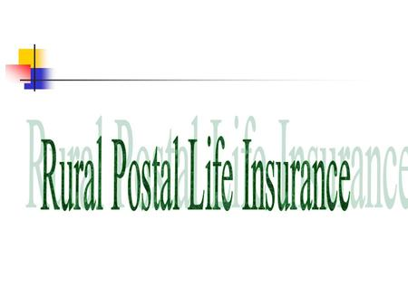 Introduction Rural Postal life Insurance Introduced in 1995 For the benefit of rural peoples Transaction at Rural post offices only Objectives: provide.