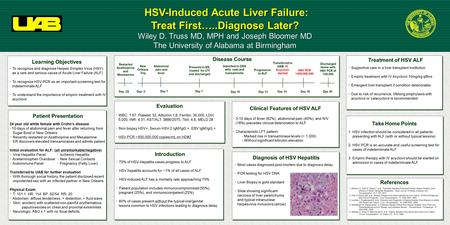 HSV-Induced Acute Liver Failure: Treat First…..Diagnose Later? HSV-Induced Acute Liver Failure: Treat First…..Diagnose Later? Wiley D. Truss MD, MPH and.
