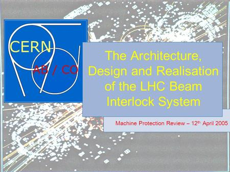 The Architecture, Design and Realisation of the LHC Beam Interlock System Machine Protection Review – 12 th April 2005.