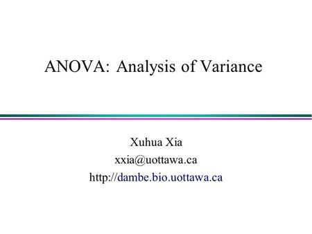 ANOVA: Analysis of Variance Xuhua Xia