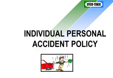 INDIVIDUAL PERSONAL ACCIDENT POLICY. Definition of an Accident RESULTING TO –  Death  PTD  PPD  TTD EXTERNAL VIOLENT VISIBLE CAUSE –