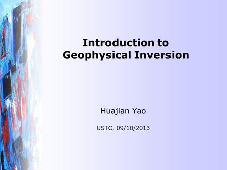 Introduction to Geophysical Inversion Huajian Yao USTC, 09/10/2013.