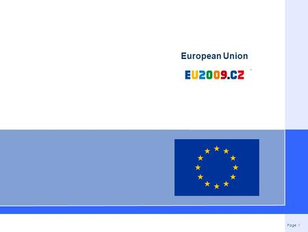 Page 1 European Union. Page 2 Introduction The European Union (EU) is an economic and political union of 27 member states, located primarily in Europe.