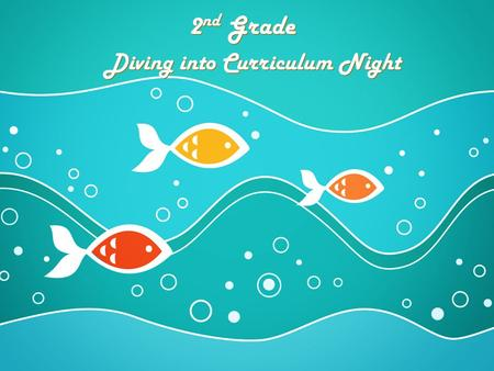 2 nd Grade Diving into Curriculum Night. Meet the Teachers Julia Smith  Erica O'Donnell
