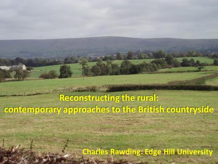 Reconstructing the rural: contemporary approaches to the British countryside Reconstructing the rural: contemporary approaches to the British countryside.