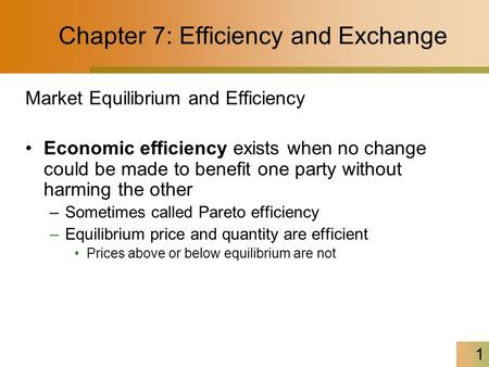 1 Chapter 7: Efficiency and Exchange Market Equilibrium and Efficiency Economic efficiency exists when no change could be made to benefit one party without.