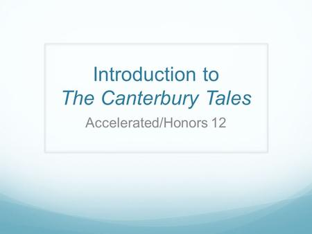 Introduction to The Canterbury Tales Accelerated/Honors 12.