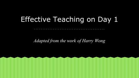 Effective Teaching on Day 1 Adapted from the work of Harry Wong.
