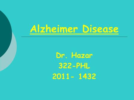 Alzheimer Disease Dr. Hazar 322-PHL 2011- 1432. The year 2006 is the centenary of the famous presentation of Alois Alzheimer which first described the.