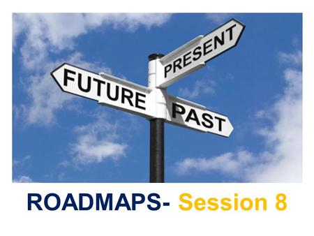ROADMAPS- Session 8. In this session you'll learn:  Review Spending Leaks.  Financial Literacy: Savings, Banking, Interest Rates, Credit Cards and Credit.