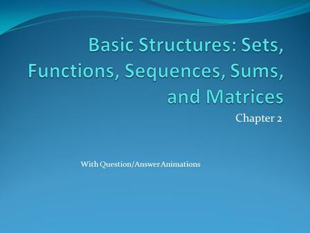 Chapter 2 With Question/Answer Animations. Chapter Summary Sets The Language of Sets Set Operations Set Identities Functions Types of Functions Operations.
