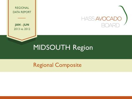 MIDSOUTH Region Regional Composite REGIONAL DATA REPORT JAN - JUN 2013 vs. 2012.