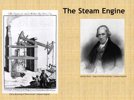 The Steam Engine James Watt – Improved Newcomen's steam engine